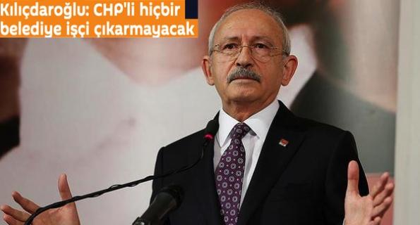 Kılıçdaroğlu, 'işçi çıkarılmayacak' demişti ama...