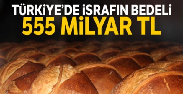 Türkiye yılda 555 milyar TL kaynağını israf ediyor