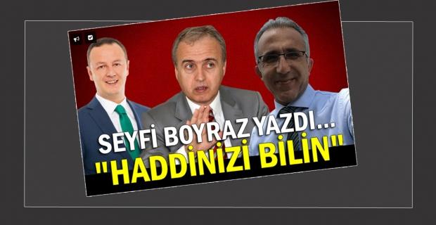 Gazeteci Boyraz: Haddinizi bilin