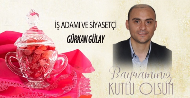 Gürkan Gülay, Ramazan Bayramını kutladı…