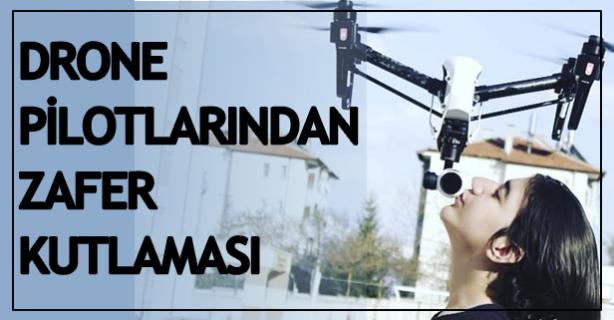 Drone pilotlarından Zafer kutlaması
