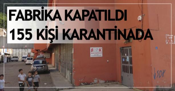 Fabrika kapatıldı, 155 kişi karantinada
