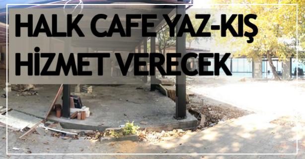 Halk Cafe yaz- kış hizmet verecek