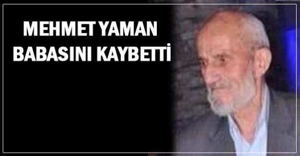 Mehmet Yaman babasını kaybetti