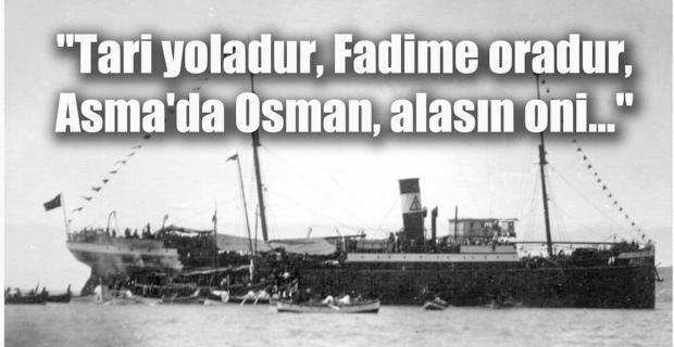 'Tari yoladur, Fadime oradur, Asma'da Osman, alasın oni...'