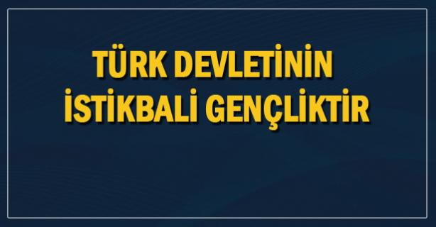 Türk Devletinin istikbali gençliktir