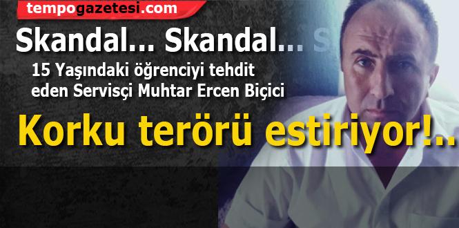 Servis Şoförü Muhtar Biçici, korku terörü estiriyor... Öğrenciyi ölümle tehdit etti...