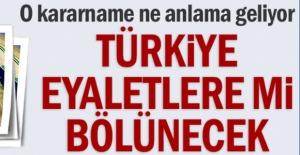 Türkiye eyaletlere mi bölünecek?