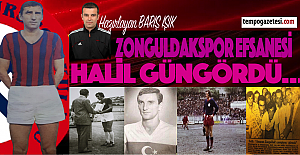 Zonguldakspor efsanesi Halil Güngördü kimdir!..