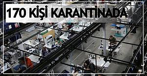 170 Kişi karantinada, fabrika kapatıldı