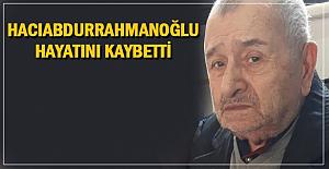 Hacıabdurrahmanoğlu hayatını kaybetti