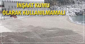 Kapuz Plajı'nın kumu inşaat malzemesi olamaz