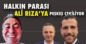 Halkın parasını Ali Rıza'ya peşkeş çekti!