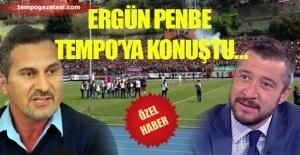 ERGÜN PENBE TEMPO'YA KONUŞTU!...